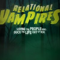 Relational Vampires – Loving the People that Suck the Life Out of You